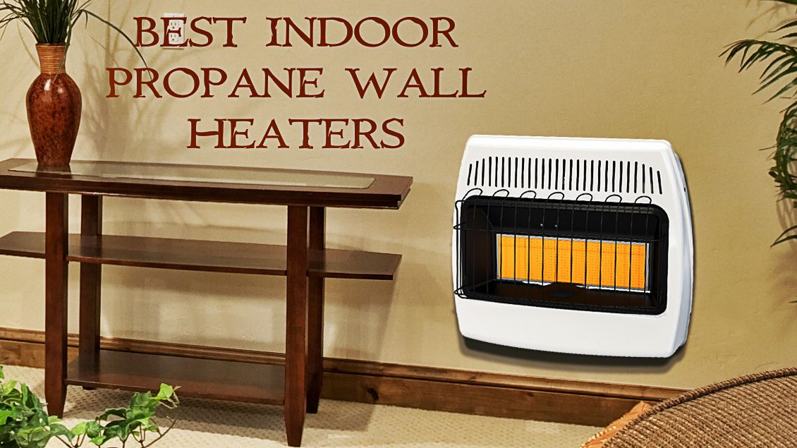 Best indoor propane wall heaters for Best propane heating systems