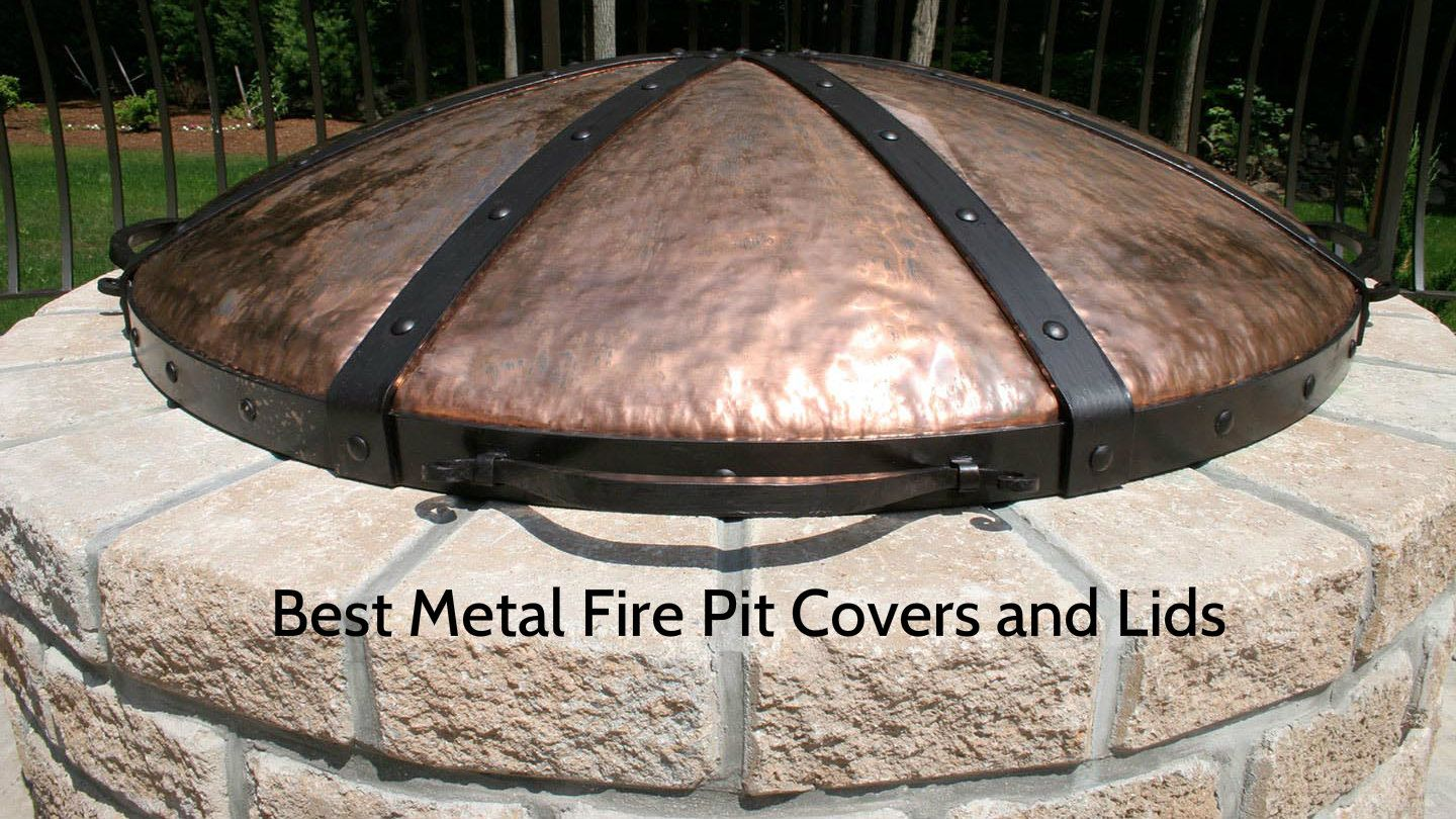 Best Metal Fire Pit Covers And Lids